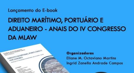 Lançamento do E-book: Direito Marítimo, portuário e aduaneiro - anais do IV congresso da MLAW