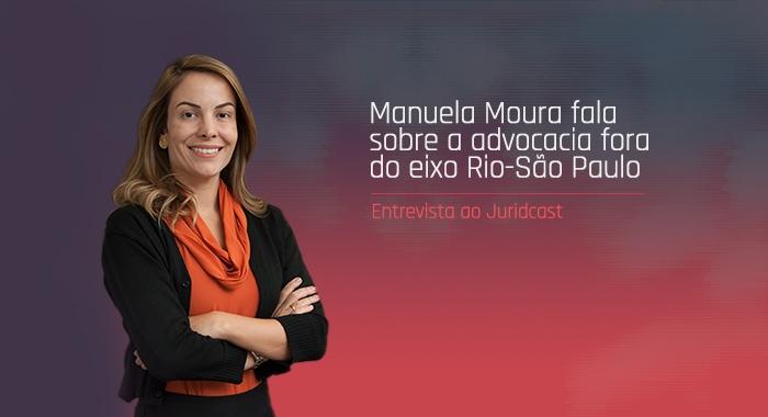 Manuela Moura concede entrevista ao Juridcast sobre a advocacia fora do eixo Rio-São Paulo